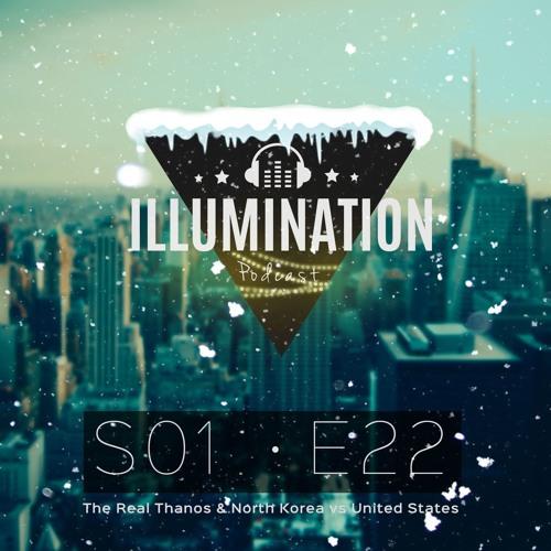 Illumination S01E22: The real Thanos & North Korea and US