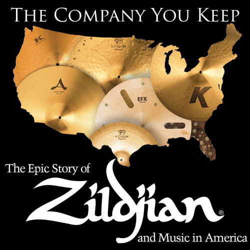 The Company You Keep: The Epic Story of Zildjian and Music in America