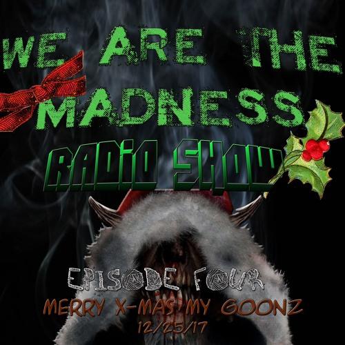 WeAreTheMadness Radio Show: Episode 4 (X-MAS SPECIAL)