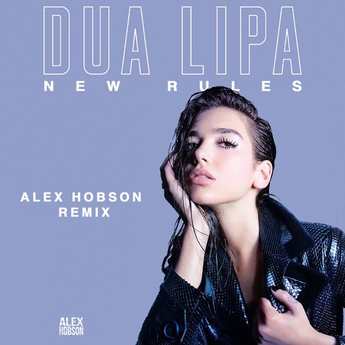 New Rules Dua Lipa: New Rules (Alex Hobson Remix) By Alex Hobson