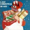 Woah! - Last Christmas