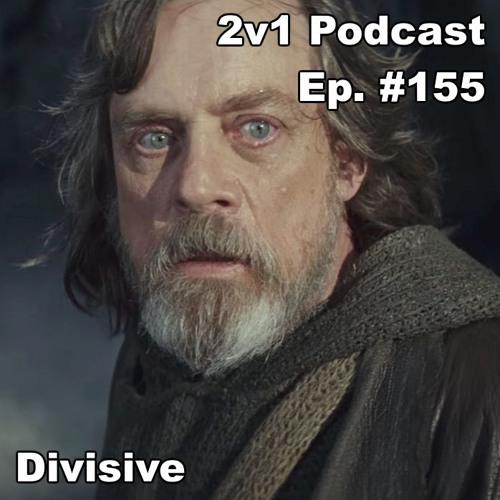 Ep. #155 - Divisive