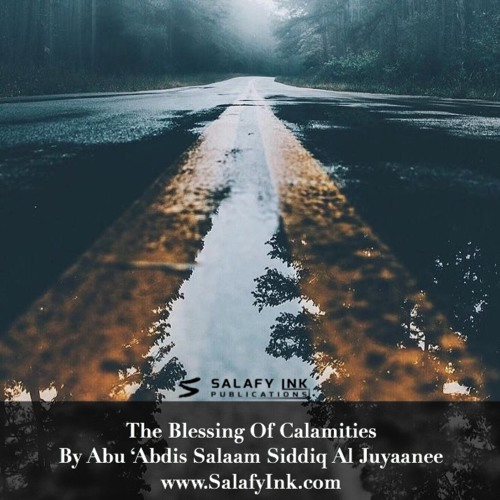 The Blessing Of Calamities By Abu 'Abdis Salaam Siddiq Al Juyaanee