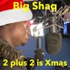 Big Shaq - 2 Plus 2 Is Christmas