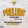 DJ YOUNG G - PRELUDE TO 2018 SOCA MIX KSP PRODUCTIONS ( THE MUSIC GENIUS )