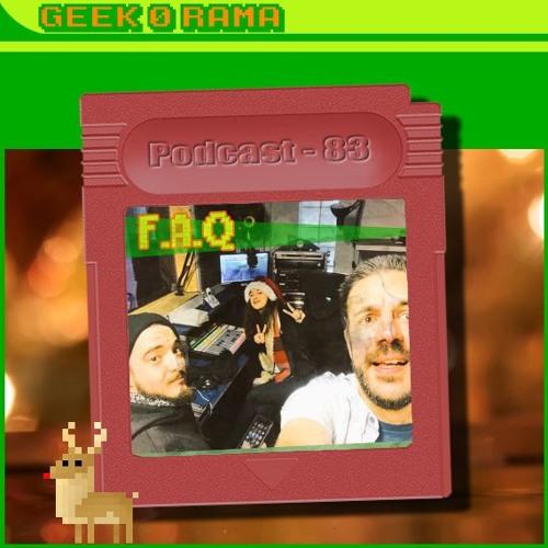 Episode 083 Geek'O'rama - Foire Aux Questions
