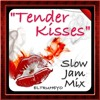 """Tender Kisses"" Slow Jam Mix"