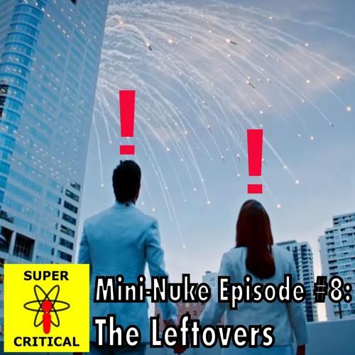 Mini-Nuke 8: The Leftovers