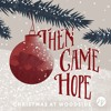 Then Came Hope - Week 3 - Joy to the World