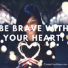 1081 Be Brave with Your Heart!