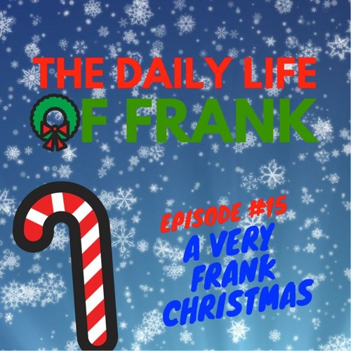 Episode 15: A Very Frank Christmas (The Daily Life of Frank)