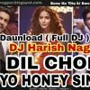 Yo Yo Honey Singh Dil Chori DJ Harish Nagpur 2017 - 2018