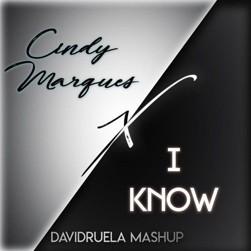 Cindy Marques X I Know (DavidRuela Mashup) // BUY BUTTON = FREE EXTENDED VERSION
