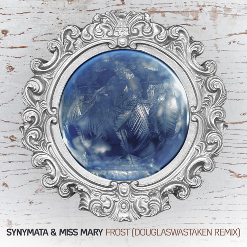 Synymata & Miss Mary - Frost (DouglasWasTaken Remix)
