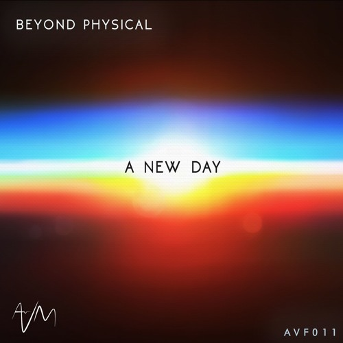 AVF011: Beyond Physical - A New Day (Original Mix) [Free DL]