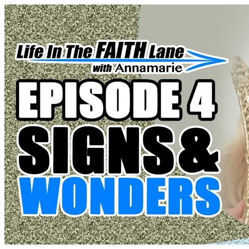 Life In The Faith Lane w Annamarie - Episode 4 - Are You Seeing Signs and Wonders