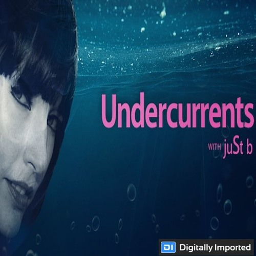 Digitally Imported presents: Undercurrents w/ juSt b ~ EP08 <Dec 15 '17>