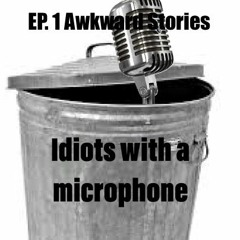 Idiots With a Mic. Ep. 1 Awkward Stories