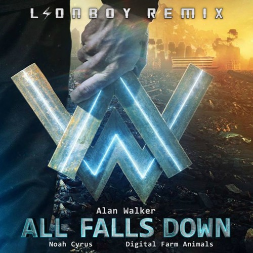 Alan Walker - All Falls Down ft. Noah Cyrus With Digital Farm Animals (LIONBOY Remix)