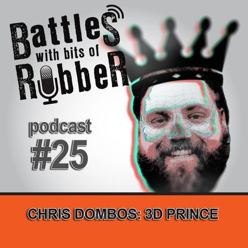 #25 - Chris Dombos: 3D Prince