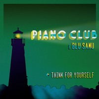 Piano Club - Think For Yourself (Ft. Blu Samu)
