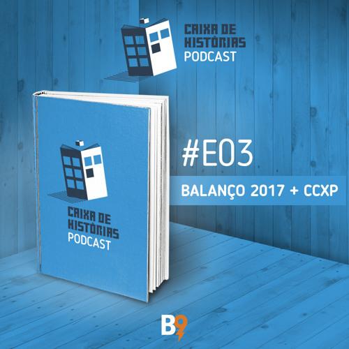 Caixa de Histórias Especial 03 – Balanço de 2017 + CCXP