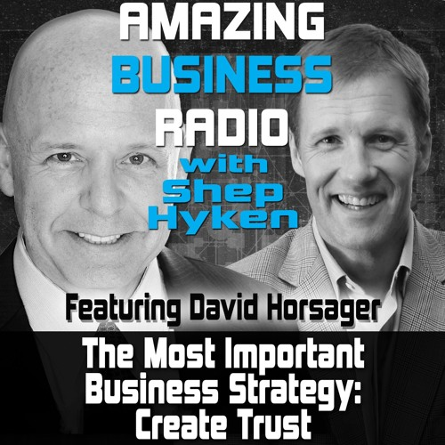 The Most Important Business Strategy - Create Trust Featuring Guest David Horsager