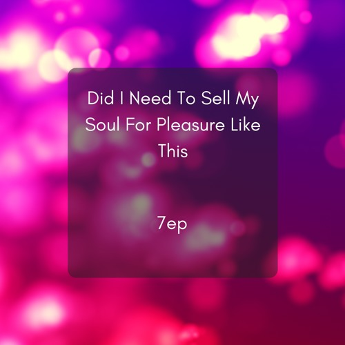 7ep - Did I Need To Sell My Soul For Pleasure Like This   Spinnin
