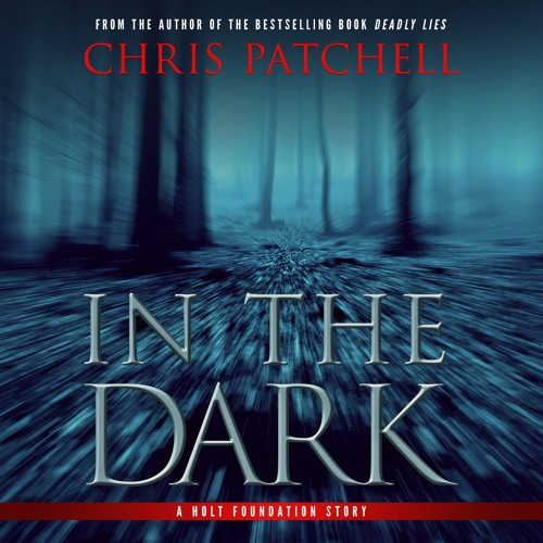 In the Dark by Chris Patchell, Narrated by Lisa Stathoplos and Corey Gagne (Chapter 1 Excerpt)