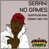 Serani - No Games - Subtifuge Rmx(Kenny Ken VIP)(FREE DOWNLOAD)