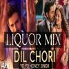 Dil Chori (Liquor Mix) | Yo Yo Honey Singh | Simar Kaur & Ishers | Sonu Ke Titu Ki Sweety | Nikk