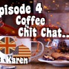 Coffee and a Chit Chat Episode 4