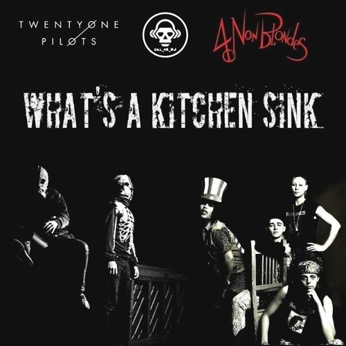 What S A Kitchen Sink Twenty One Pilots Vs 4 Non Blondes By Kill Mr Dj 3