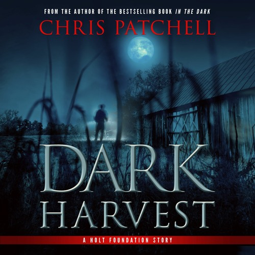 Dark Harvest by Chris Patchell, Narrated by Lisa Stathoplos and Corey Gagne (Chapter 1 Excerpt)