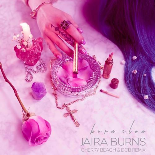 Jaira Burns - Burn Slow (Cherry Beach & DCB Remix)