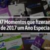 Áudio Blog - 7 momentos que fizeram de 2017 um ano especial