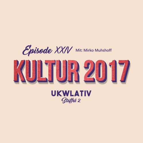 """""""Kultur 2017 mit Mirko Muhshoff"""" - UKWlativ XXIV (Staffel 2)"""