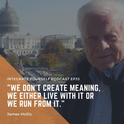 EP33 - Dr. James Hollis - Discovering & Living Your Purpose