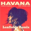 Havana Ft. Young Thug (Lenfields Remix) *Free Download*