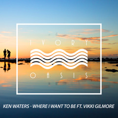 Ken Waters - Where I Want To Be ft. Vikki Gilmore