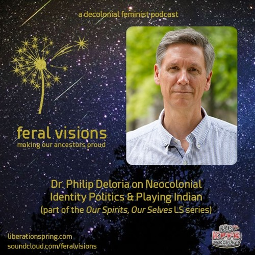 Dr. Philip Deloria on Neocolonial Identity Politics & Playing Indian (FV ep 7)