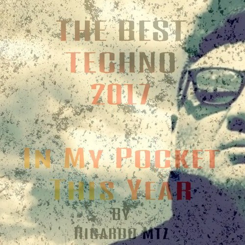 In My Pocket This Year# The Best Techno 2017 by Ricardo Mtz