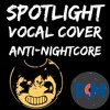 Spotlight Vocal Cover (Anti-Nightcore)