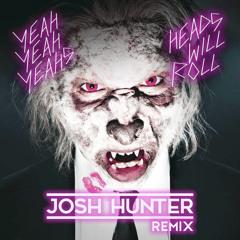 Yeah Yeah Yeahs - Heads Will Roll (Josh Hunter Remix)