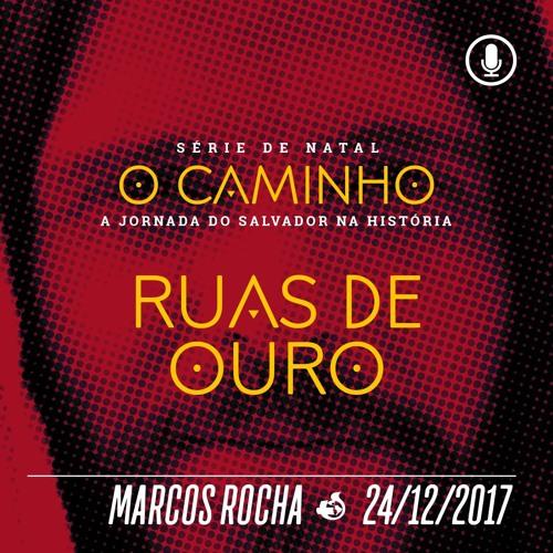 Ruas de Ouro - Marcos Rocha - 24/12/2017