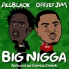 ALLBLACK & Offset Jim - Big Nigga (prod. by Spencer Stevens) mp3