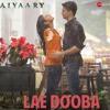 Lae Dooba Aiyaary Sidharth Malhotra _rakul Preet__sunidhi Chauhan__rochak Ko Mp3