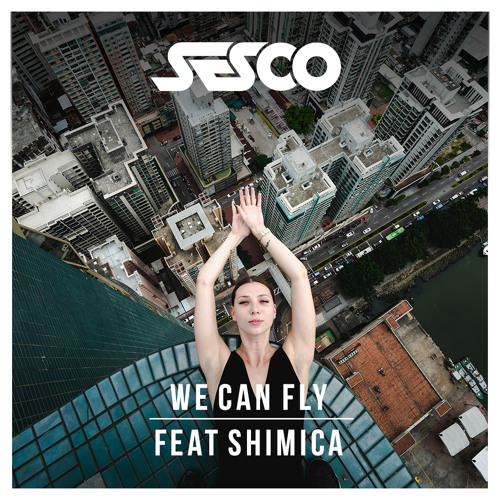 Sesco Feat Shimica - We Can Fly (Original Mix)