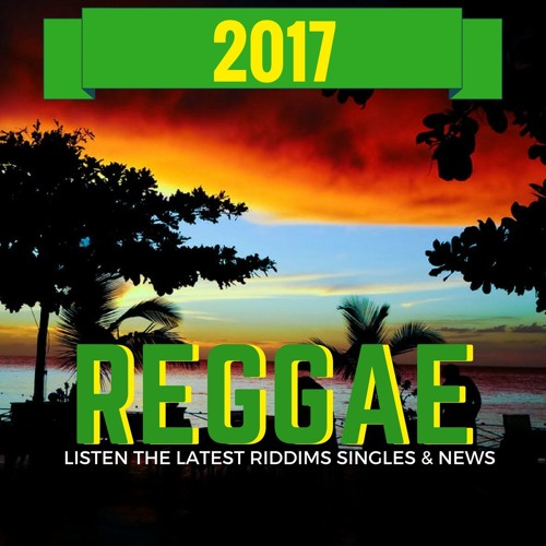 Latest Reggae Riddims Singles & News 2017