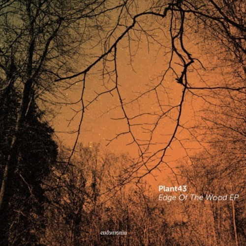 Plant43 - Edge Of The Wood EP (eudemonia001)